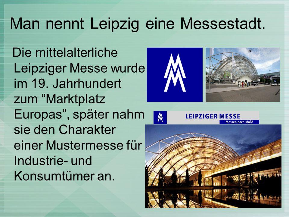 Man nennt Leipzig eine Messestadt.