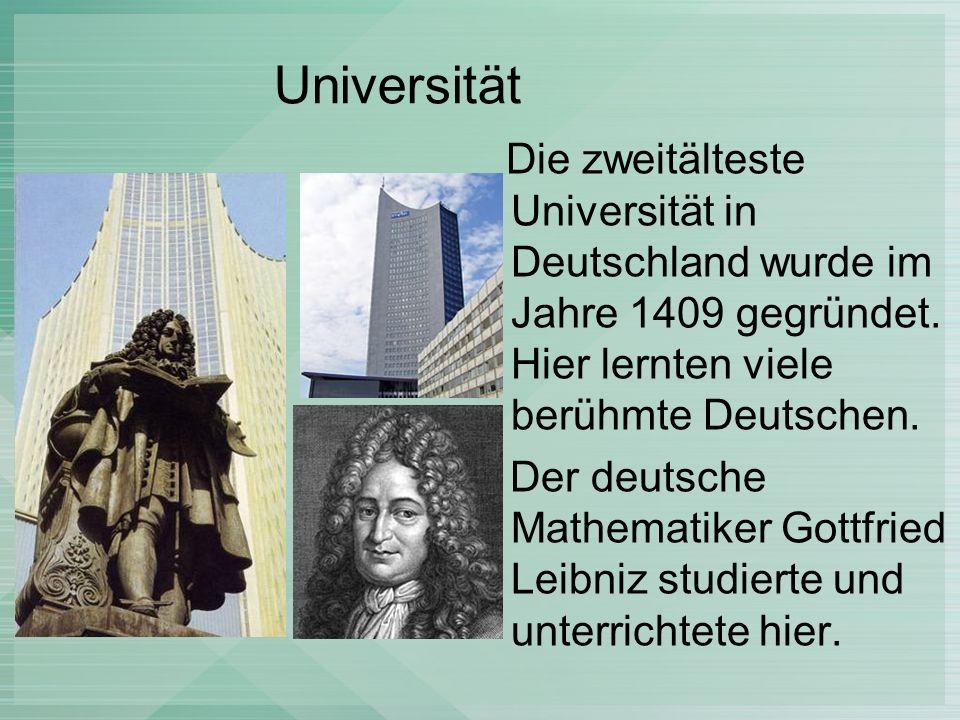 Universität Die zweitälteste Universität in Deutschland wurde im Jahre 1409 gegründet. Hier lernten viele berühmte Deutschen.