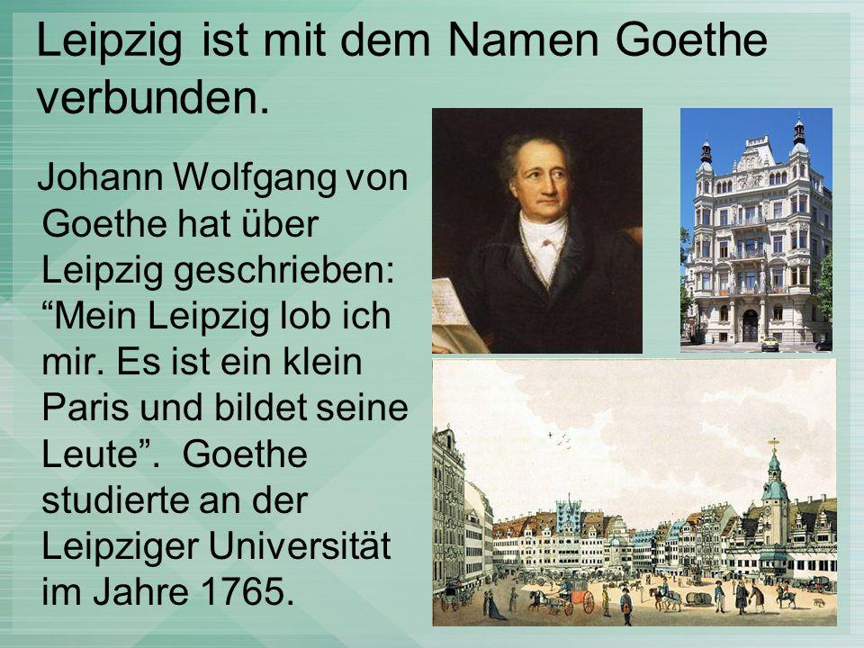 Leipzig ist mit dem Namen Goethe verbunden.