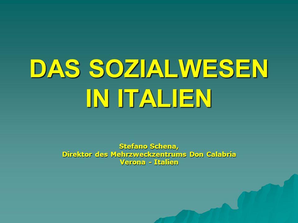 DAS SOZIALWESEN IN ITALIEN Stefano Schena, Direktor des Mehrzweckzentrums Don Calabria Verona - Italien