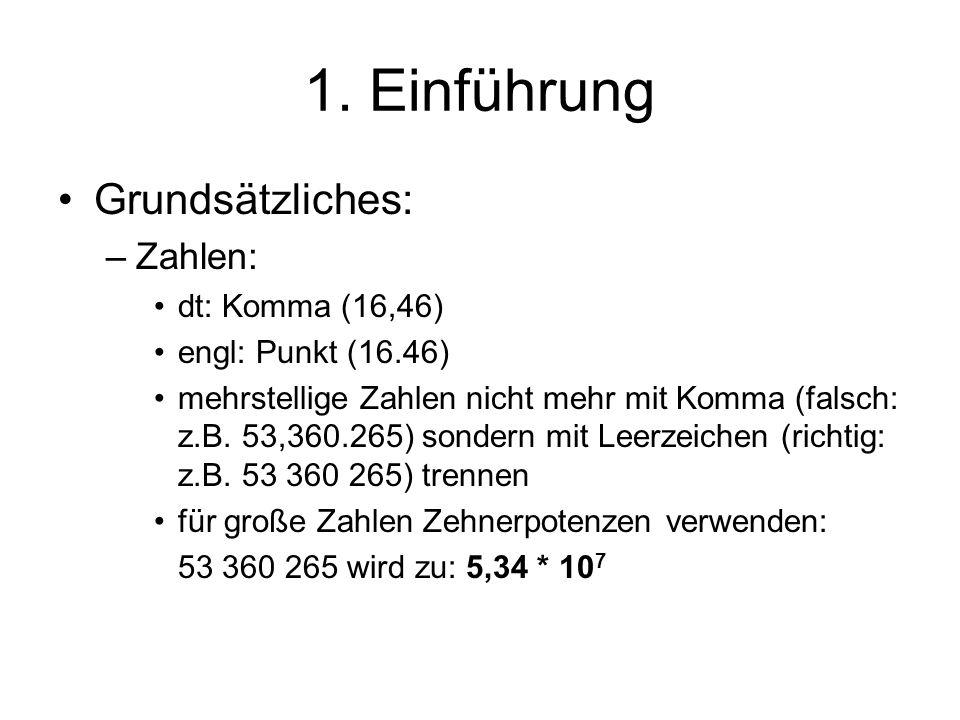 1. Einführung Grundsätzliches: Zahlen: dt: Komma (16,46)