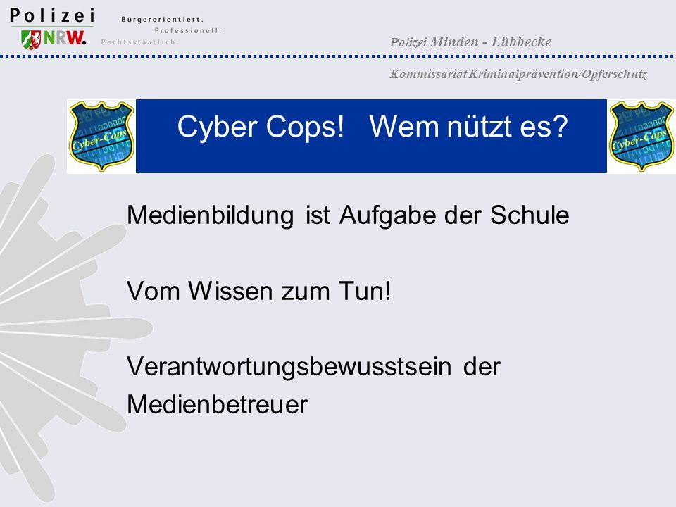 Cyber Cops! Wem nützt es Medienbildung ist Aufgabe der Schule. Vom Wissen zum Tun! Verantwortungsbewusstsein der.
