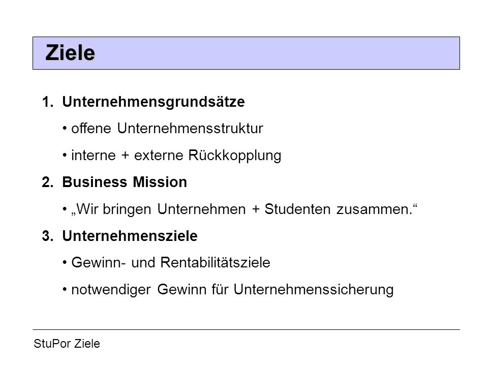 Ziele 1. Unternehmensgrundsätze • offene Unternehmensstruktur