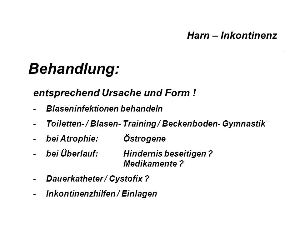 Behandlung: Harn – Inkontinenz entsprechend Ursache und Form !