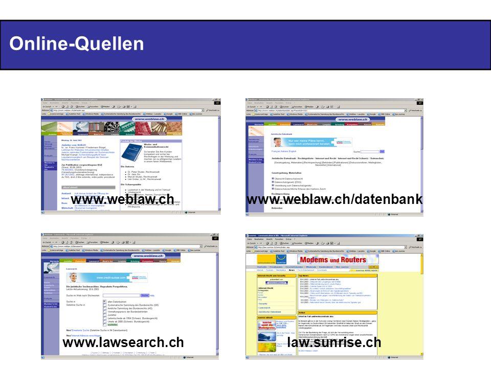 Online-Quellen www.weblaw.ch www.weblaw.ch/datenbank www.lawsearch.ch
