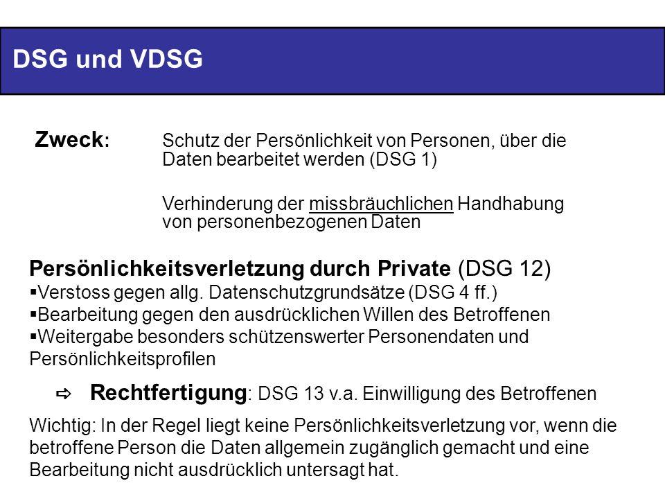 DSG und VDSG Zweck: Schutz der Persönlichkeit von Personen, über die Daten bearbeitet werden (DSG 1)