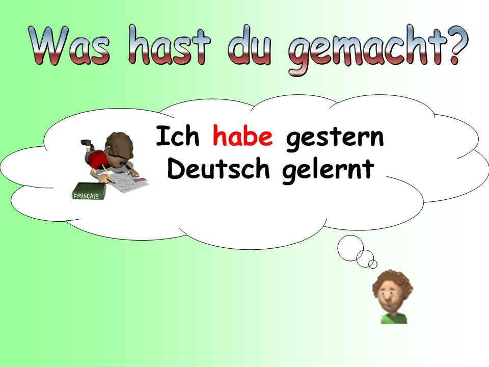 Ich habe gestern Deutsch gelernt