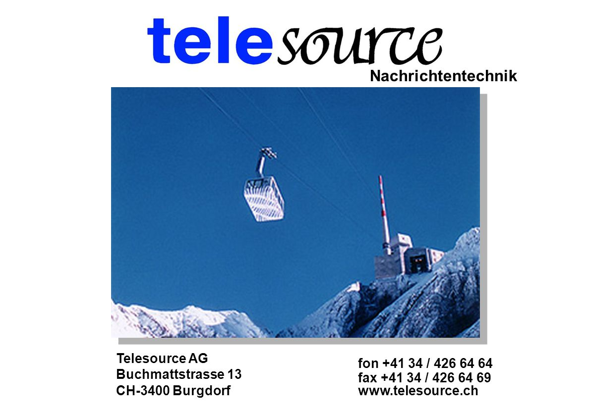 Nachrichtentechnik Telesource AG fon +41 34 / 426 64 64