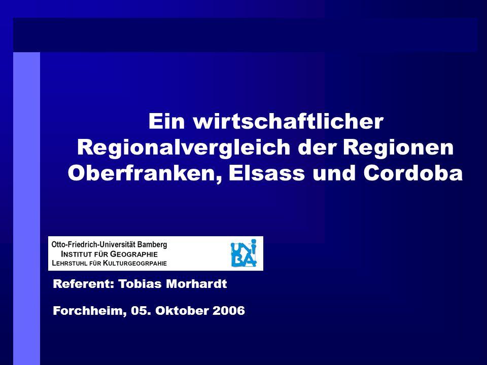 Ein wirtschaftlicher Regionalvergleich der Regionen Oberfranken, Elsass und Cordoba