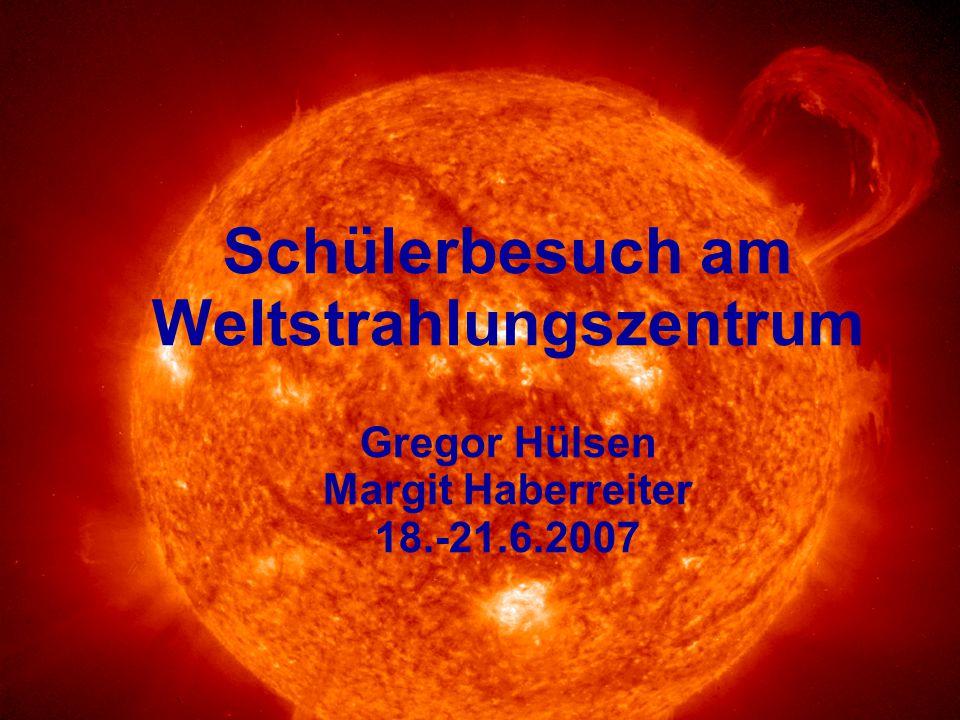 Schülerbesuch am Weltstrahlungszentrum Gregor Hülsen Margit Haberreiter 18.-21.6.2007