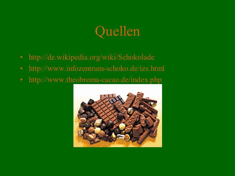 Quellen http://de.wikipedia.org/wiki/Schokolade