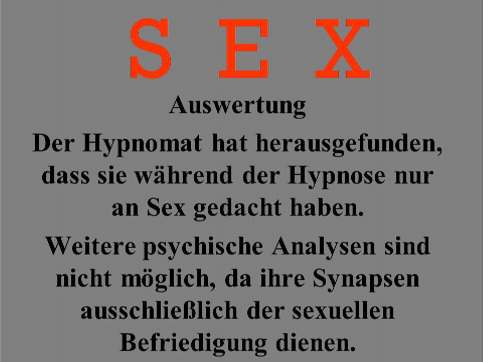 S E X Auswertung. Der Hypnomat hat herausgefunden, dass sie während der Hypnose nur an Sex gedacht haben.