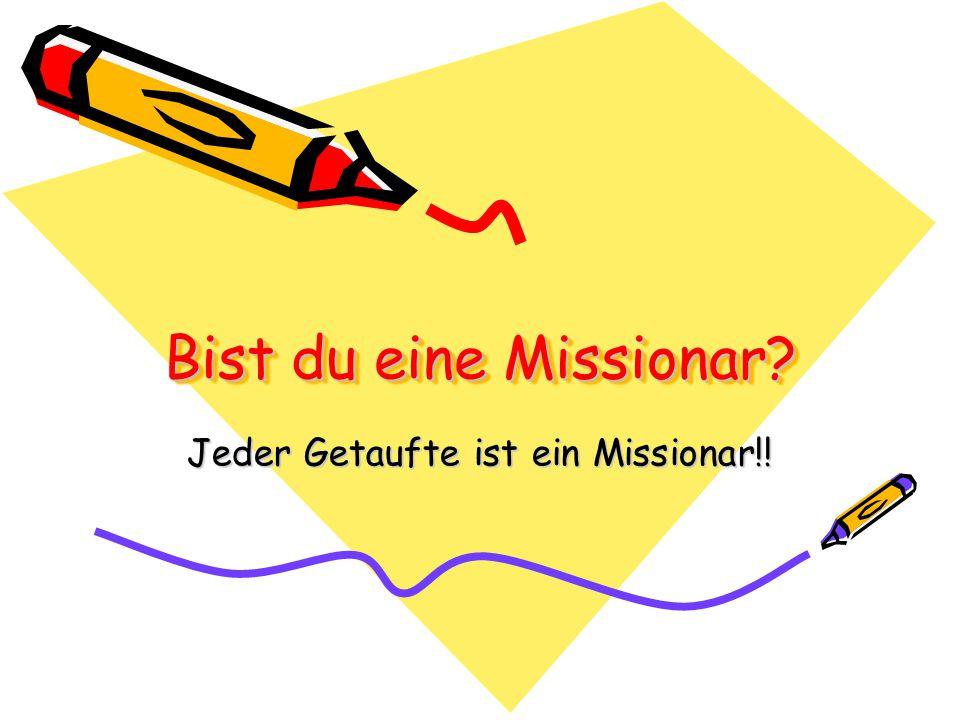 Jeder Getaufte ist ein Missionar!!