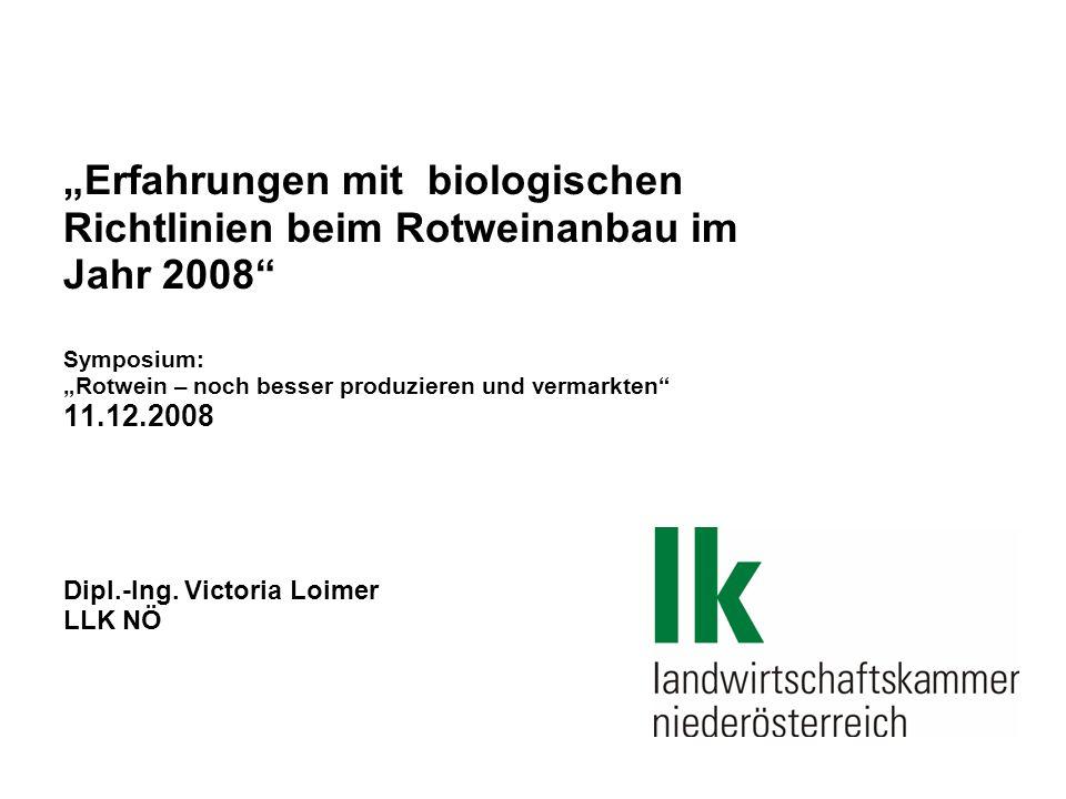 """""""Erfahrungen mit biologischen Richtlinien beim Rotweinanbau im Jahr 2008 Symposium: """"Rotwein – noch besser produzieren und vermarkten 11.12.2008 Dipl.-Ing."""