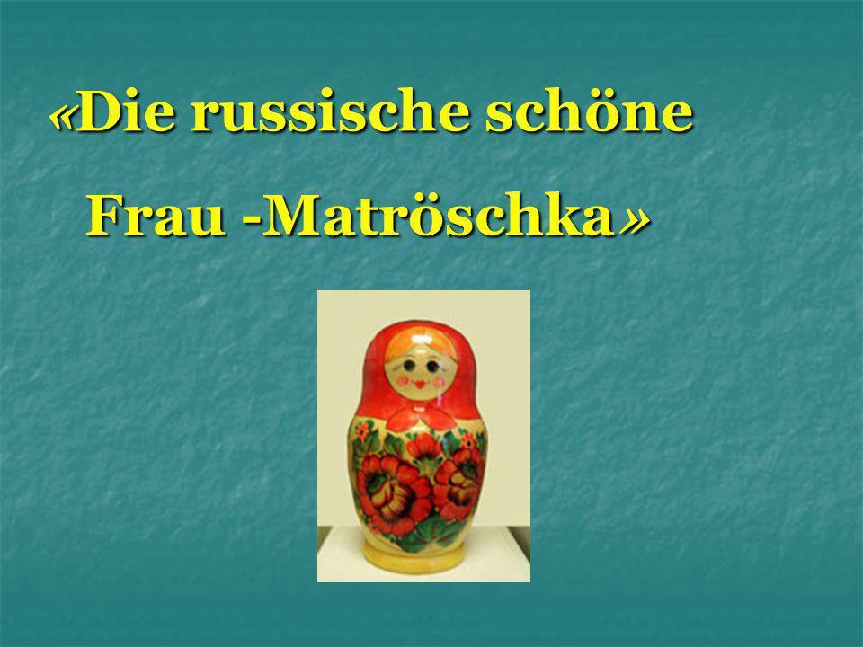 «Die russische schöne Frau -Matröschka»