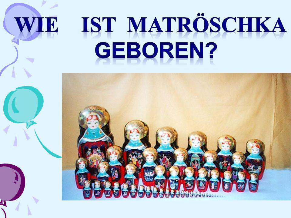 Wie ist Matröschka geboren
