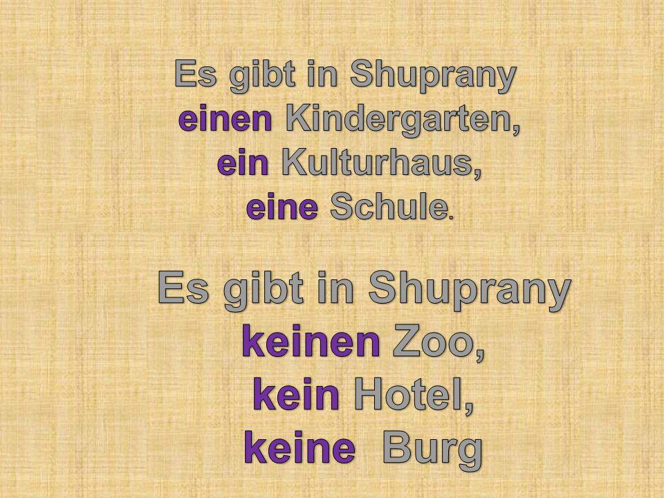 Es gibt in Shuprany keinen Zoo, kein Hotel, keine Burg