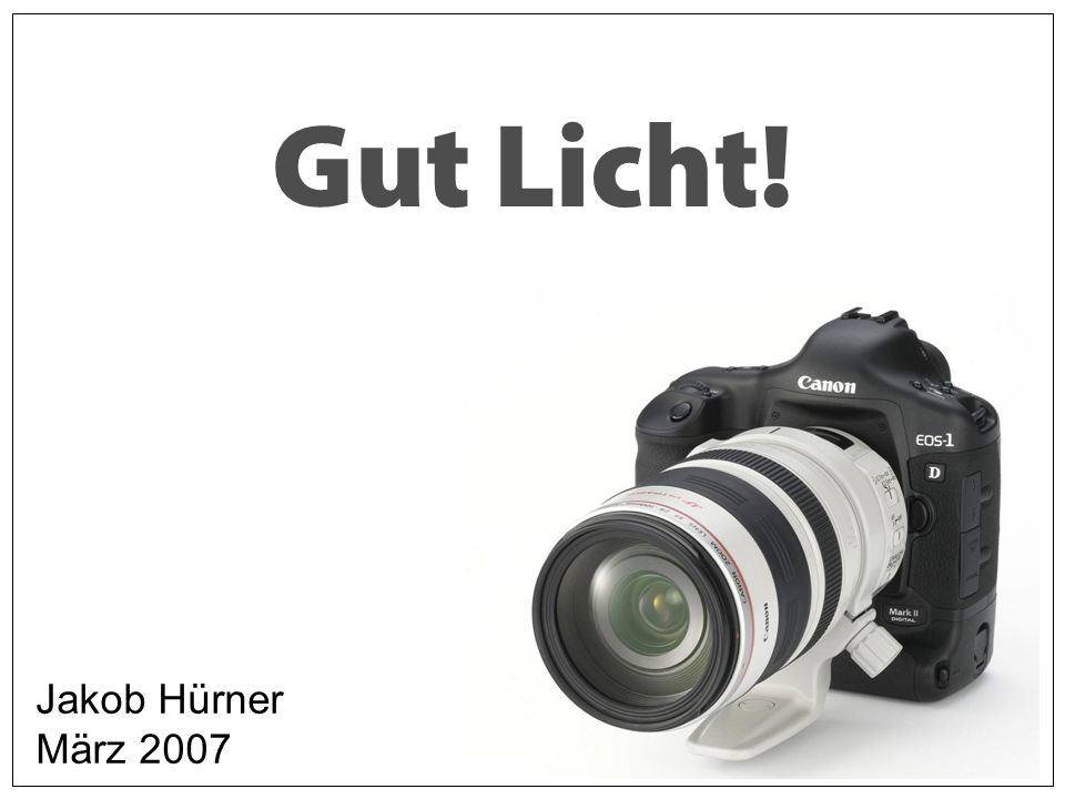 Gut Licht! Jakob Hürner März 2007