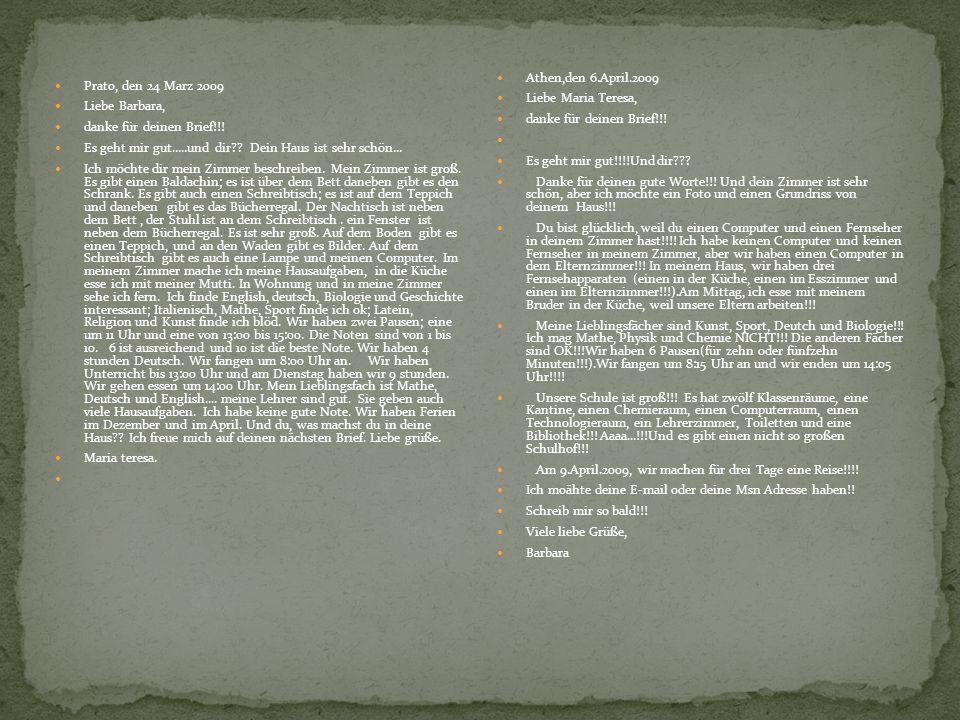 Athen,den 6.April.2009 Liebe Maria Teresa, danke für deinen Brief!!! Es geht mir gut!!!!Und dir