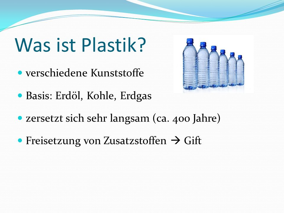 Was ist Plastik verschiedene Kunststoffe Basis: Erdöl, Kohle, Erdgas