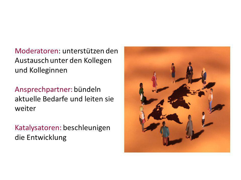 Moderatoren: unterstützen den Austausch unter den Kollegen und Kolleginnen