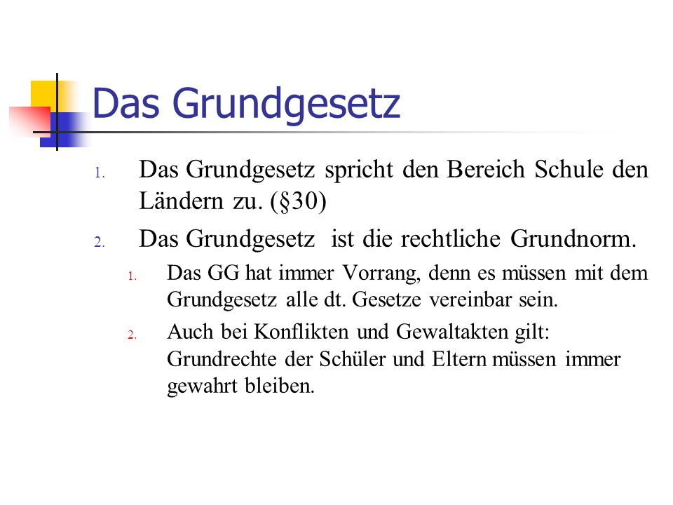 Das Grundgesetz Das Grundgesetz spricht den Bereich Schule den Ländern zu. (§30) Das Grundgesetz ist die rechtliche Grundnorm.