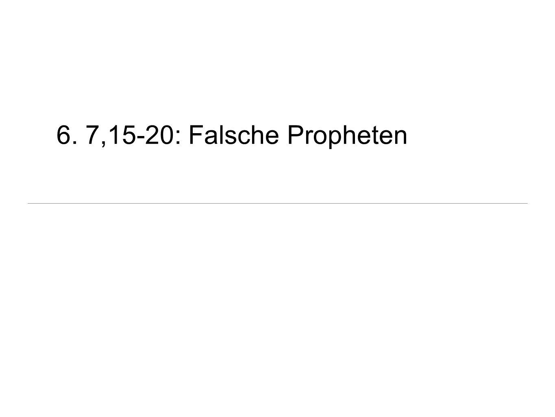 6. 7,15-20: Falsche Propheten