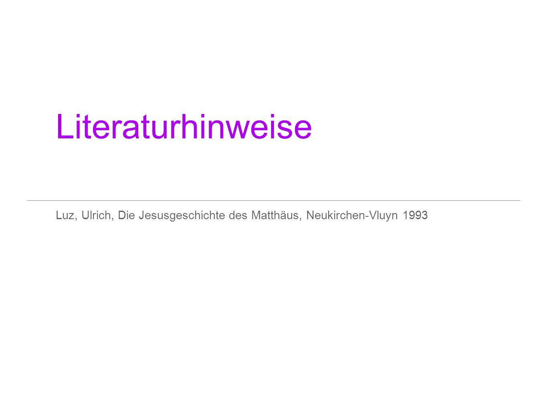 Literaturhinweise Luz, Ulrich, Die Jesusgeschichte des Matthäus, Neukirchen-Vluyn 1993