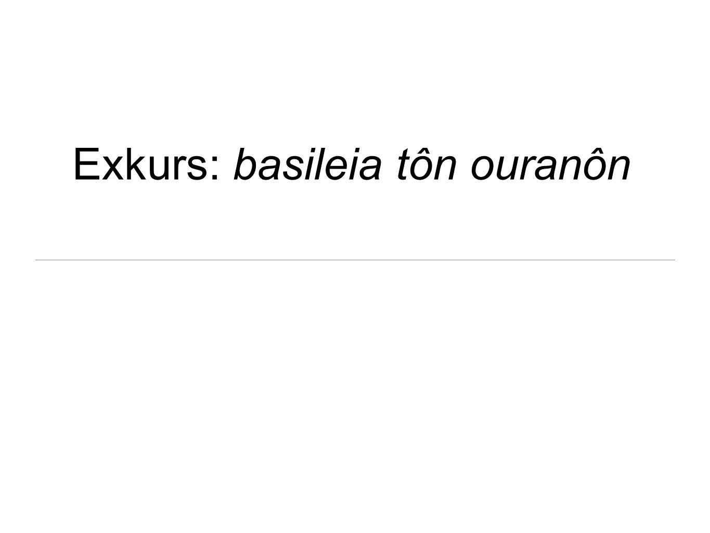 Exkurs: basileia tôn ouranôn