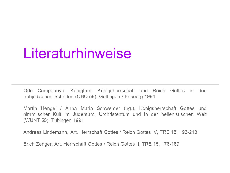 Literaturhinweise Odo Camponovo, Königtum, Königsherrschaft und Reich Gottes in den frühjüdischen Schriften (OBO 58), Göttingen / Fribourg 1984.