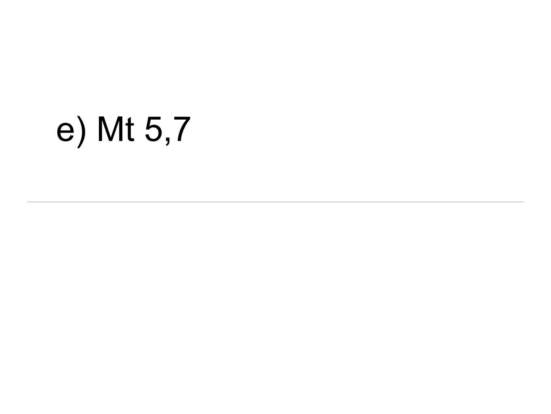 e) Mt 5,7