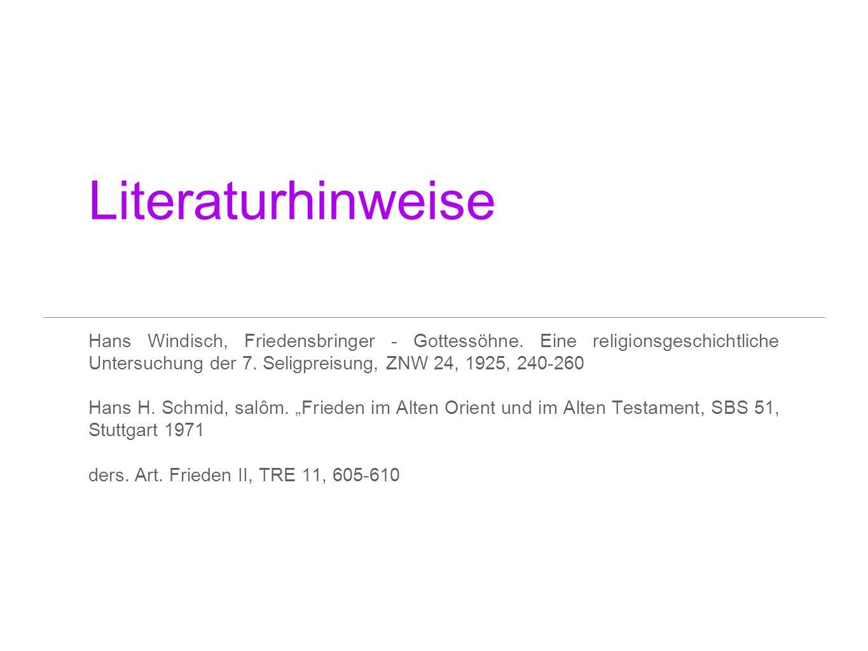 Literaturhinweise Hans Windisch, Friedensbringer - Gottessöhne. Eine religionsgeschichtliche Untersuchung der 7. Seligpreisung, ZNW 24, 1925, 240-260.