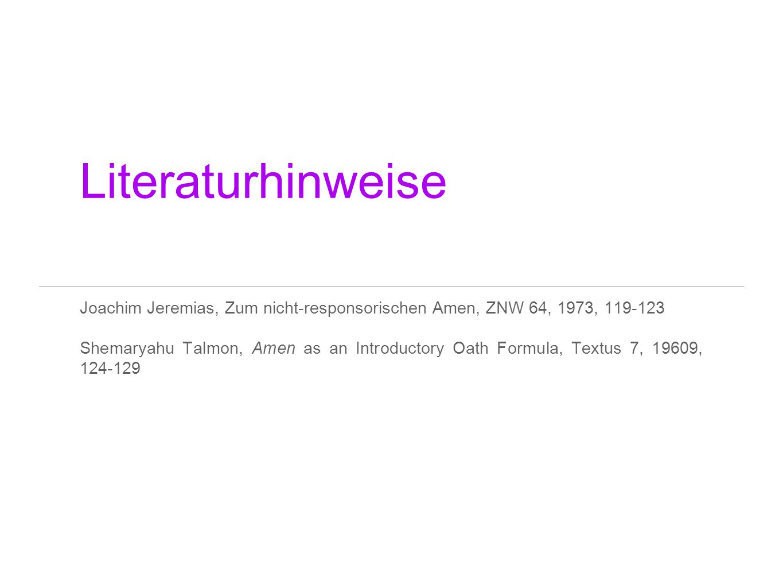 Literaturhinweise Joachim Jeremias, Zum nicht-responsorischen Amen, ZNW 64, 1973, 119-123.
