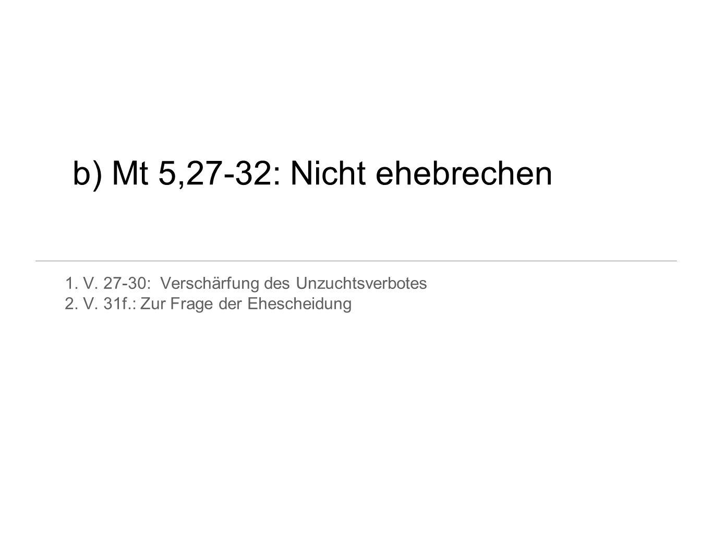 b) Mt 5,27-32: Nicht ehebrechen