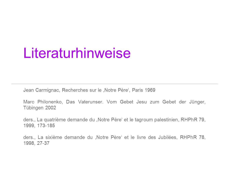 Literaturhinweise Jean Carmignac, Recherches sur le ,Notre Père', Paris 1969.
