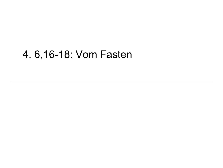 4. 6,16-18: Vom Fasten