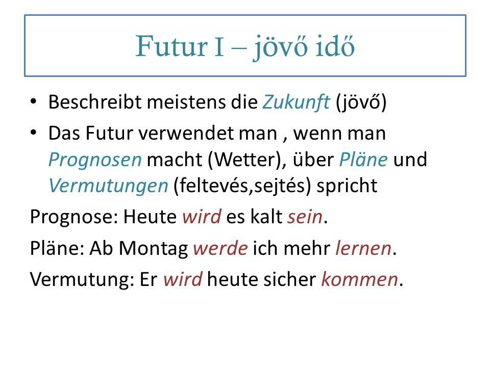 Futur I – jövő idő Beschreibt meistens die Zukunft (jövő)