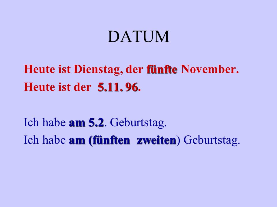 DATUM Heute ist Dienstag, der fünfte November. Heute ist der 5.11. 96.
