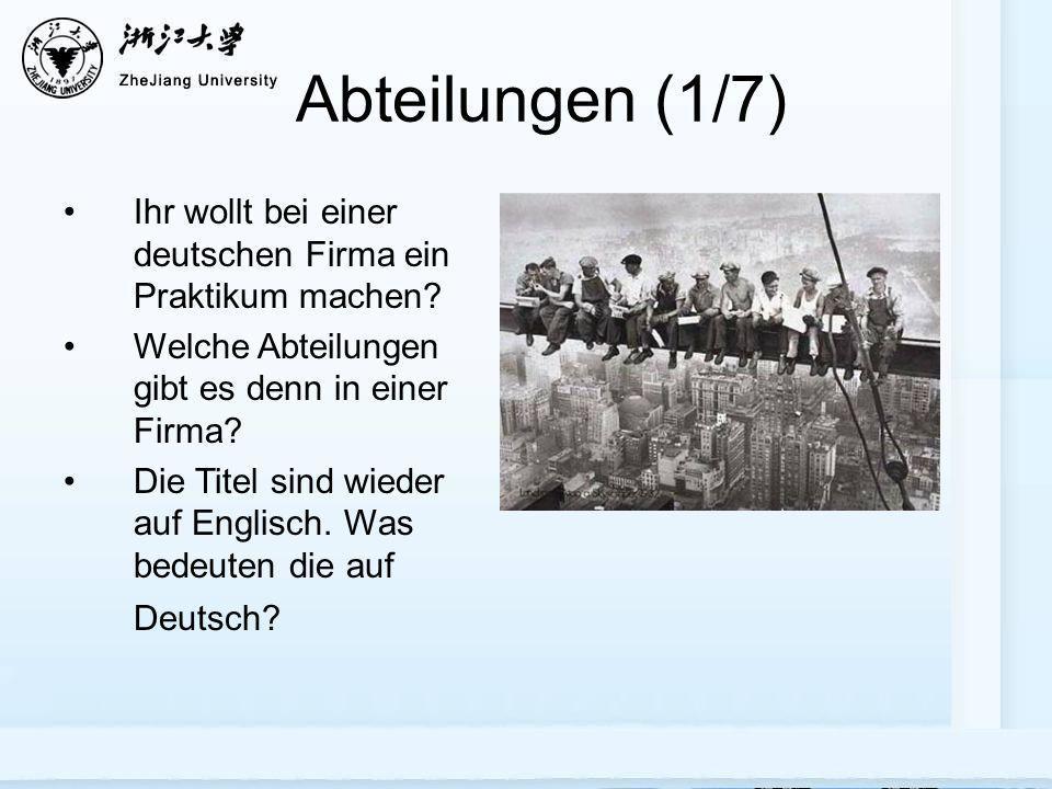 Abteilungen (1/7) Ihr wollt bei einer deutschen Firma ein Praktikum machen Welche Abteilungen gibt es denn in einer Firma