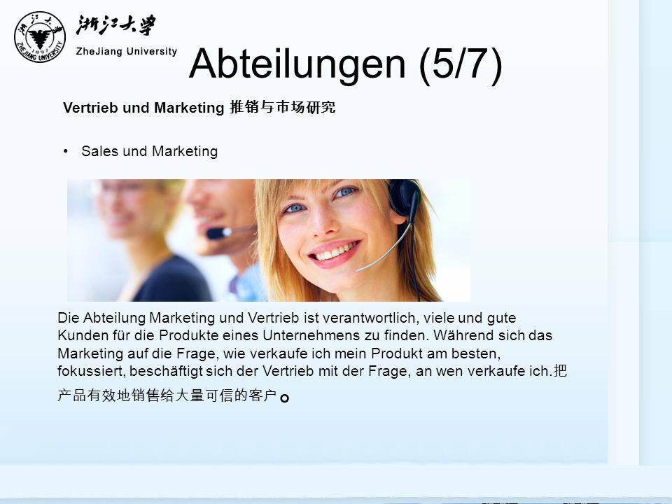 Abteilungen (5/7) Vertrieb und Marketing 推销与市场研究 Sales und Marketing