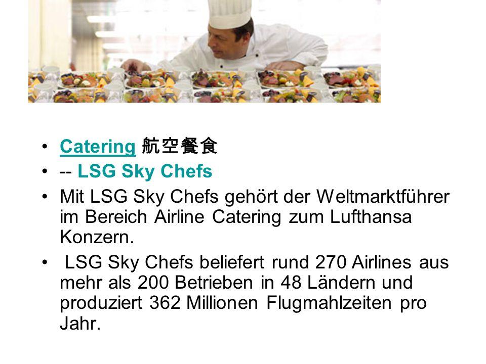 Catering 航空餐食 -- LSG Sky Chefs. Mit LSG Sky Chefs gehört der Weltmarktführer im Bereich Airline Catering zum Lufthansa Konzern.