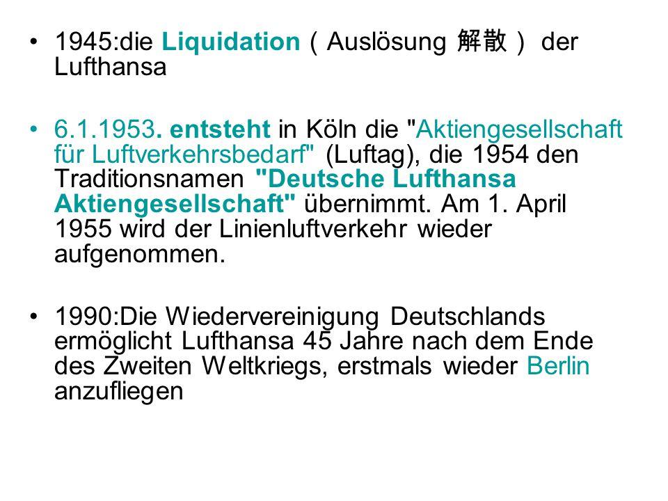 1945:die Liquidation(Auslösung 解散) der Lufthansa