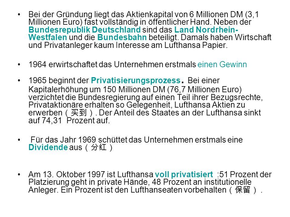 Bei der Gründung liegt das Aktienkapital von 6 Millionen DM (3,1 Millionen Euro) fast vollständig in öffentlicher Hand. Neben der Bundesrepublik Deutschland sind das Land Nordrhein-Westfalen und die Bundesbahn beteiligt. Damals haben Wirtschaft und Privatanleger kaum Interesse am Lufthansa Papier.