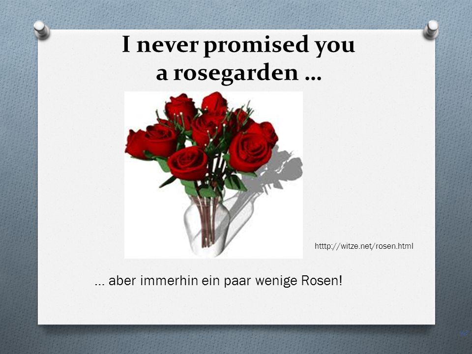 I never promised you a rosegarden …
