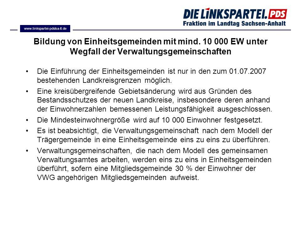 www.linkspartei-pdslsa-lt.de Bildung von Einheitsgemeinden mit mind. 10 000 EW unter Wegfall der Verwaltungsgemeinschaften.
