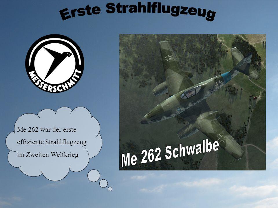 Erste Strahlflugzeug Me 262 Schwalbe Me 262 war der erste