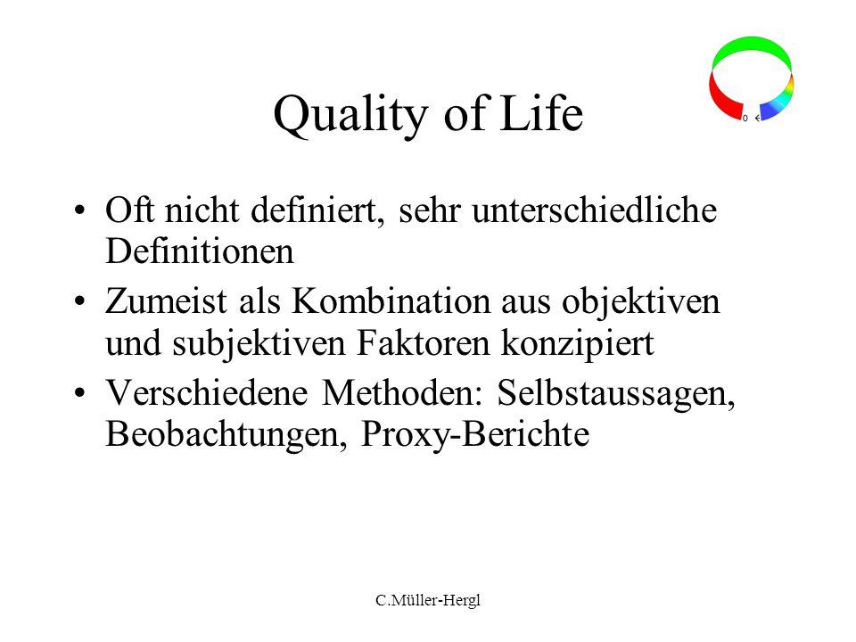 Quality of Life Oft nicht definiert, sehr unterschiedliche Definitionen. Zumeist als Kombination aus objektiven und subjektiven Faktoren konzipiert.