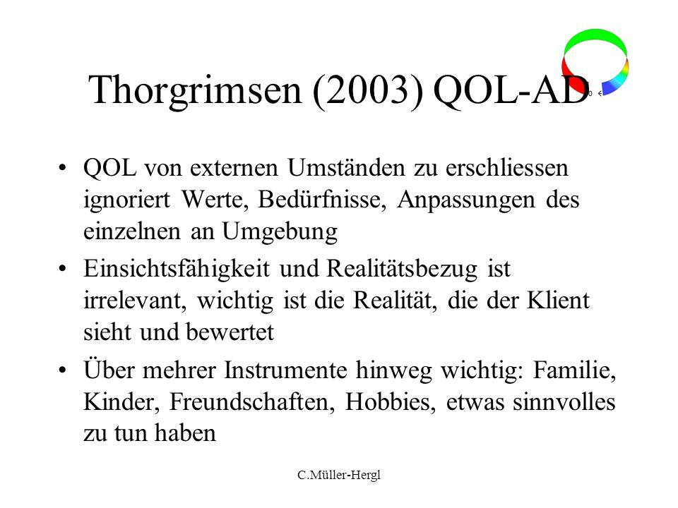 Thorgrimsen (2003) QOL-AD QOL von externen Umständen zu erschliessen ignoriert Werte, Bedürfnisse, Anpassungen des einzelnen an Umgebung.