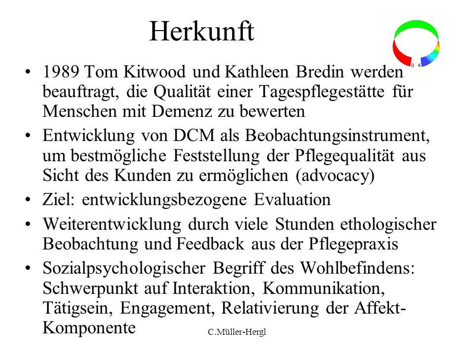 Herkunft 1989 Tom Kitwood und Kathleen Bredin werden beauftragt, die Qualität einer Tagespflegestätte für Menschen mit Demenz zu bewerten.