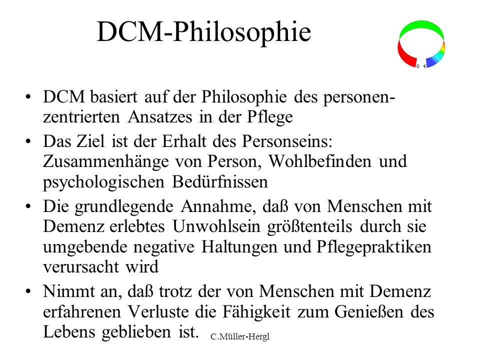 DCM-Philosophie DCM basiert auf der Philosophie des personen-zentrierten Ansatzes in der Pflege.